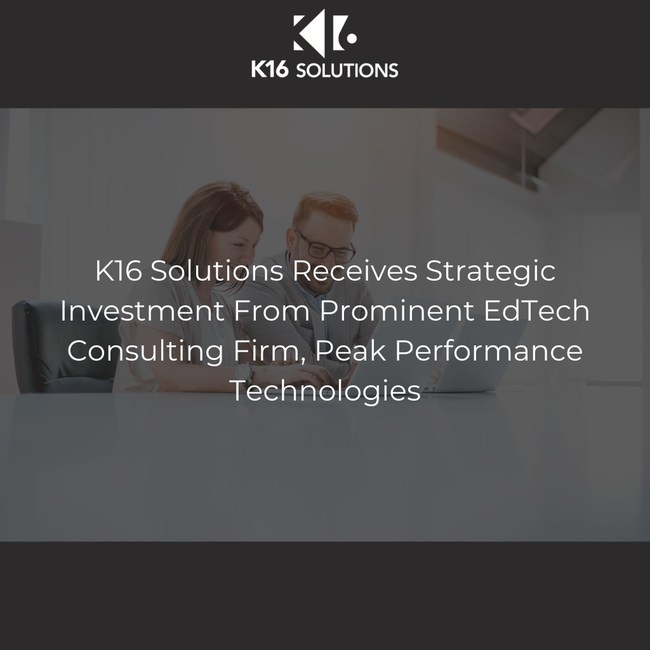 K16 Solutions Receives Strategic Investment From Prominent EdTech Consulting Firm, Peak Performance Technologies